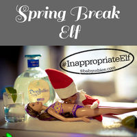 Spring Break Elf breaks into your liquor cabinet and does body shots off Barbie.