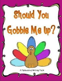 Persuasive Writing Packet Should your or should you not gobble up Mr. Turkey? I can't wait to see what my kids write!