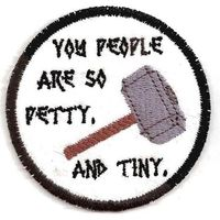 """""""You people are so petty. And tiny."""" patch"""