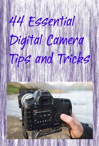 44 Essential Digital Camera Tips and Tricks Gonna need this!